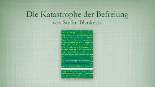Book Trailer Zu Die Katastrophe Der Befreiung Von Stefan Blankertz